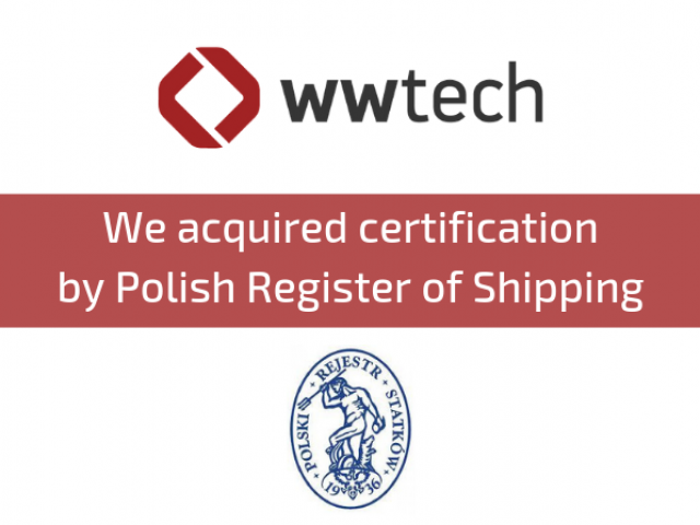 We acquired certification by Polisch Register of Shipping